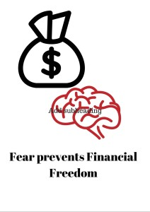 Fear of money, of poverty and fear of success all prevent you from achieving financial freedom